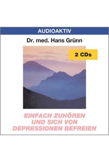 Dr. med. Hans Grünn: Einfach zuhören und sich von Depressionen befreien (2 CDs)
