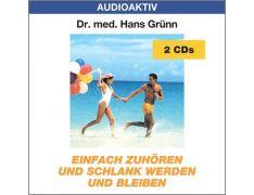 Dr. med. Hans Grünn: Einfach zuhören und schlank werden und bleiben (2 CDs)
