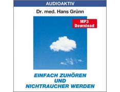 Dr. med. Hans Grünn: Einfach zuhören und Nichtraucher werden (MP3)