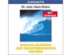 Dr. med. Hans Grünn: Einfach zuhören und selbstbewusster werden (MP3)
