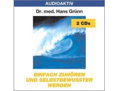 Dr. med. Hans Grünn: Einfach zuhören und selbstbewusster werden (2 CDs)