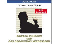 Dr. med. Hans Grünn: Einfach zuhören und das Gedächtnis verbessern (MP3)