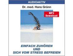 Dr. med. Hans Grünn: Einfach zuhören und sich vom Stress befreien (MP3)