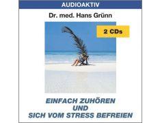 Dr. med. Hans Grünn: Einfach zuhören und sich vom Stress befreien (2 CDs)