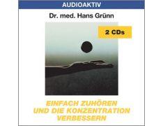 Dr. med. Hans Grünn: Einfach zuhören und die Konzentration verbessern (2 CDs)