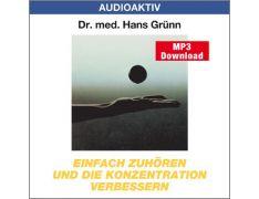 Dr. med. Hans Grünn: Einfach zuhören und die Konzentration verbessern (MP3)