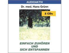 Dr. med. Hans Grünn: Einfach zuhören und sich entspannen (2 CDs)