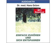 Dr. med. Hans Grünn: Einfach zuhören und sich entspannen (MP3)
