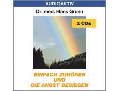 Dr. med. Hans Grünn: Einfach zuhören und die Angst besiegen (2 CDs)