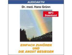 Dr. med. Hans Grünn: Einfach zuhören und die Angst besiegen (MP3)