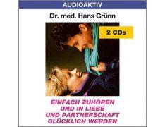 Dr. med. Hans Grünn: Einfach zuhören und in Liebe und Partnerschaft glücklich werden (2 CDs)