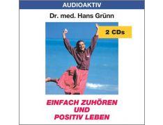 Dr. med. Hans Grünn: Einfach zuhören und positiv leben (2 CDs)