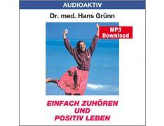 Dr. med. Hans Grünn: Einfach zuhören und positiv leben (MP3)