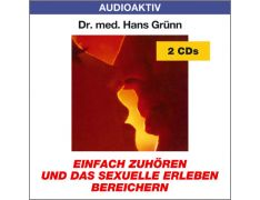 Dr. med. Hans Grünn: Einfach zuhören und das sexuelle Erleben bereichern (2 CDs)