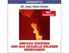 Dr. med. Hans Grünn: Einfach zuhören und das sexuelle Erleben bereichern (MP3)