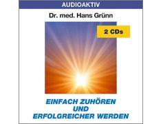 Dr. med. Hans Grünn: Einfach zuhören und erfolgreicher werden (2 CDs)