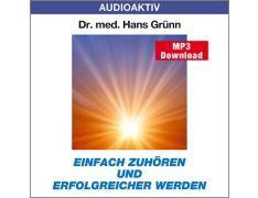Dr. med. Hans Grünn: Einfach zuhören und erfolgreicher werden (MP3)
