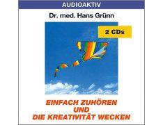 Dr. med. Hans Grünn: Einfach zuhören und die Kreativität wecken (2 CDs)