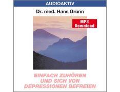 Dr. med. Hans Grünn: Einfach zuhören und sich von Depressionen befreien (MP3)