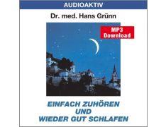 Dr. med. Hans Grünn: Einfach zuhören und wieder gut schlafen (MP3)