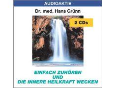 Dr. med. Hans Grünn: Einfach zuhören und die innere Heilkraft wecken (2 CDs)