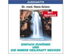 Dr. med. Hans Grünn: Einfach zuhören und die innere Heilkraft wecken (MP3)