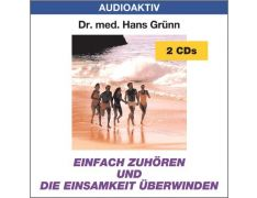 Dr. med. Hans Grünn: Einfach zuhören und die Einsamkeit überwinden (2 CDs)