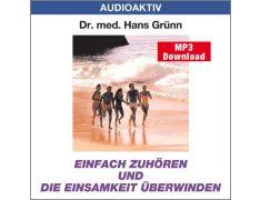 Dr. med. Hans Grünn: Einfach zuhören und die Einsamkeit überwinden (MP3)