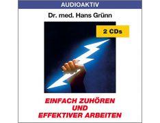 Dr. med. Hans Grünn: Einfach zuhören und effektiver arbeiten (2 CDs)