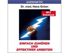 Dr. med. Hans Grünn: Einfach zuhören und effektiver arbeiten (MP3)
