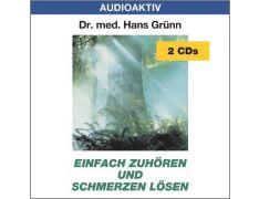 Dr. med. Hans Grünn: Einfach zuhören und Schmerzen lösen (2 CDs)