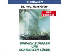 Dr. med. Hans Grünn: Einfach zuhören und Schmerzen lösen (MP3)