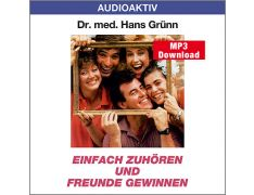 Dr. med. Hans Grünn: Einfach zuhören und Freunde gewinnen (MP3)