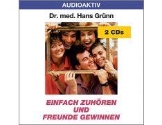 Dr. med. Hans Grünn: Einfach zuhören und Freunde gewinnen (2 CDs)