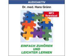 Dr. med. Hans Grünn: Einfach zuhören und leichter lernen (MP3)