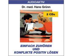 Dr. med. Hans Grünn: Einfach zuhören und Konflikte positiv lösen (2 CDs)