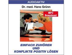 Dr. med. Hans Grünn: Einfach zuhören und Konflikte positiv lösen (MP3)