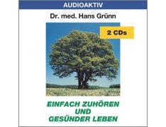 Dr. med. Hans Grünn: Einfach zuhören und gesünder leben (2 CDs)
