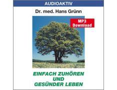 Dr. med. Hans Grünn: Einfach zuhören und gesünder leben (MP3)