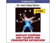Dr. med. Hans Grünn: Einfach zuhören und Talente und Fähigkeiten entdecken (2 CDs)
