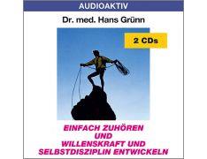 Dr. med. Hans Grünn: Einfach zuhören und Willenskraft und Selbstdisziplin entwickeln (2 CDs)