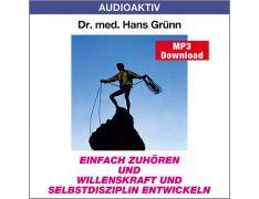 Dr. med. Hans Grünn: Einfach zuhören und Willenskraft und Selbstdisziplin entwickeln (MP3)