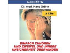 Dr. med. Hans Grünn: Einfach zuhören und Zweifel und innere Unsicherheit überwinden (2 CDs)