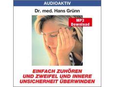 Dr. med. Hans Grünn: Einfach zuhören und Zweifel und innere Unsicherheit überwinden (MP3)