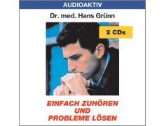Dr. med. Hans Grünn: Einfach zuhören und Probleme lösen (2 CDs)