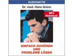 Dr. med. Hans Grünn: Einfach zuhören und Probleme lösen (MP3)
