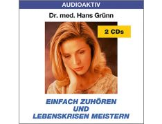 Dr. med. Hans Grünn: Einfach zuhören und Lebenskrisen meistern (2 CDs)