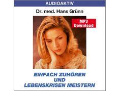 Dr. med. Hans Grünn: Einfach zuhören und Lebenskrisen meistern (MP3)