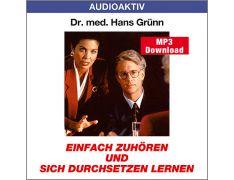 Dr. med. Hans Grünn: Einfach zuhören und sich durchsetzen lernen (MP3)