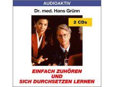 Dr. med. Hans Grünn: Einfach zuhören und sich durchsetzen lernen (2 CDs)